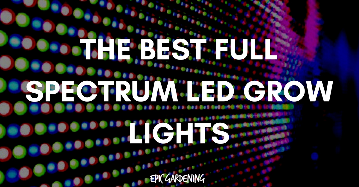 The Best Full Spectrum Led Grow Lights Updated 2017