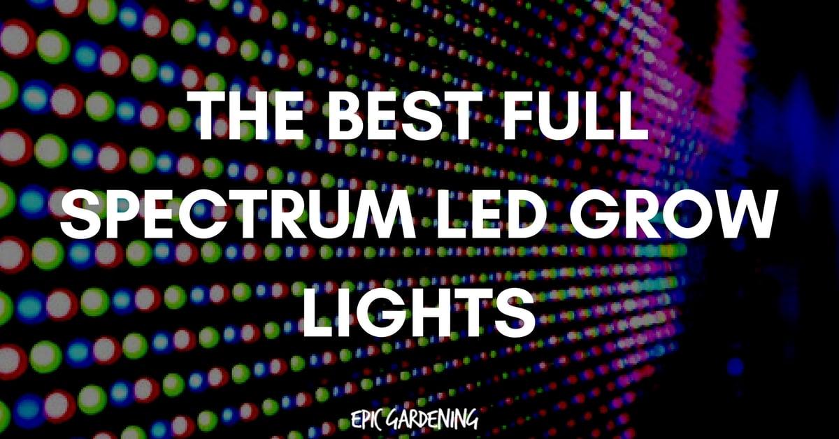 The Best Full Spectrum Led Grow Lights Updated 2017